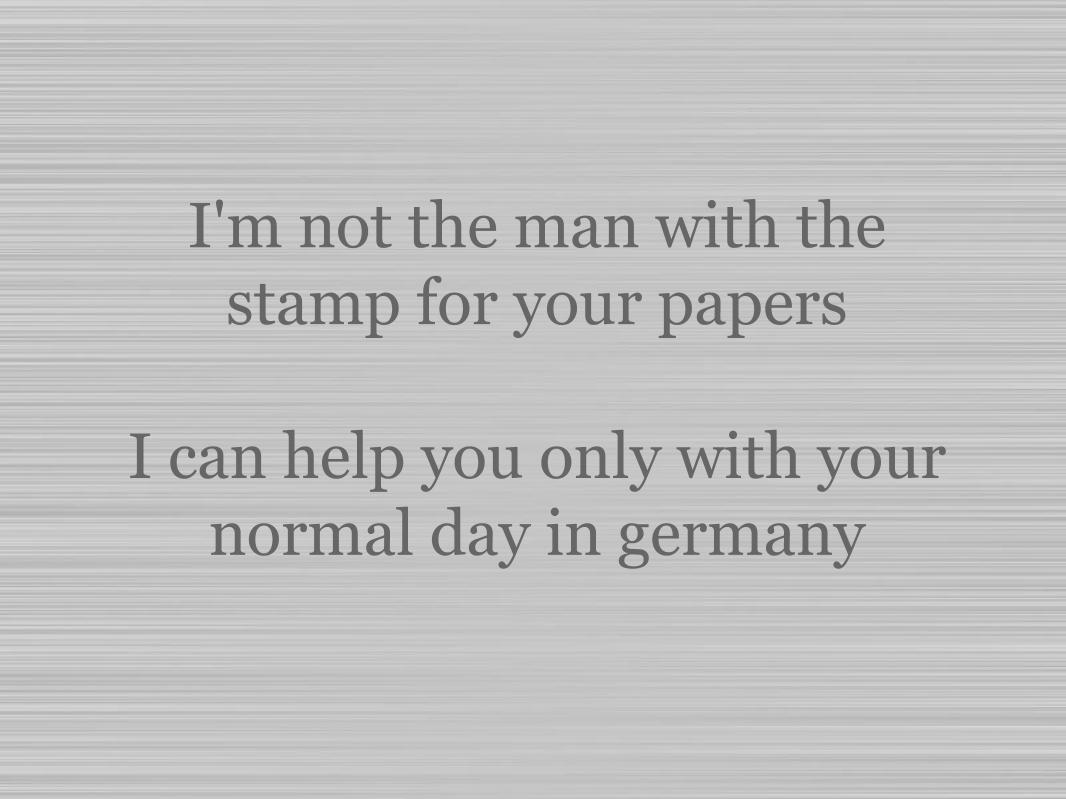 I'm not the man with the stamp for your papers