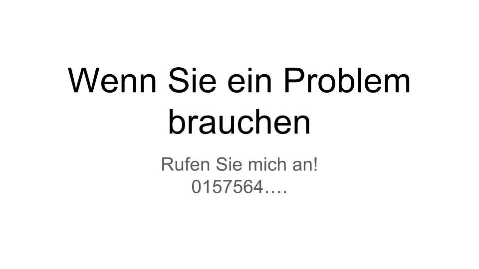 Wenn Sie ein Problem brauchen